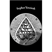 Sepher Yetzirah - Enhanced E-Book Edition (Illustrated. Includes Westcott translation, 'Jewish Mysticism' by J. Abelson, an introduction to Kabbalah by Bernhard Pick and a Kabbalah Symbolism Gallery)