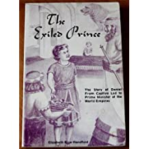 The Exiled Prince: The Story of Daniel from Captive Lad to Prime Minister of the World Empires