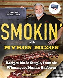 Smokin' with Myron Mixon: Recipes Made Simple, from the Winningest Man in Barbecue by Mixon, Myron, Alexander, Kelly ( 2011 )