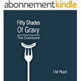 Fifty Shades Of Gravy: The Cookbook: Rude recipes for dirty dinner parties (English Edition)