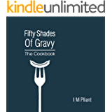 Fifty Shades Of Gravy: The Cookbook: Rude recipes for dirty dinner parties