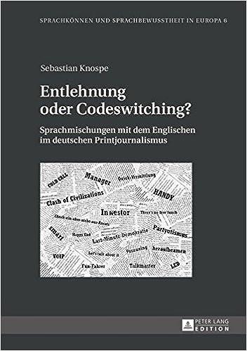Book Entlehnung Oder Codeswitching?: Sprachmischungen Mit Dem Englischen Im Deutschen Printjournalismus (Sprachkoennen Und Sprachbewusstheit in Europa / Language Com)