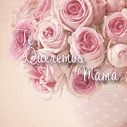 Te Queremos Mamá