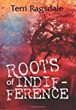 Roots of Indifference, Terri Ragsdale, 1439203547