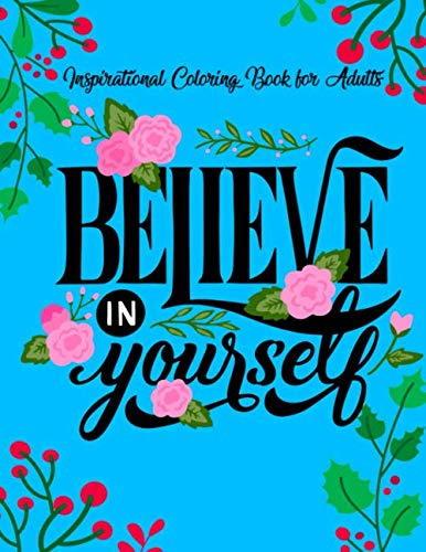 Inspirational Coloring Books for Adults: Believe in Yourself | A Motivational Adult Coloring Book with Inspiring Quotes and Positive Affirmations