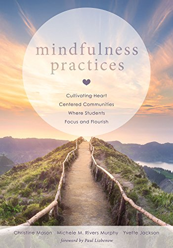 (Mindfulness Practices: Cultivating Heart Centered Communities Where Students Focus and Flourish (Creating a Positive Learning Environment Through Mindfulness in Schools))