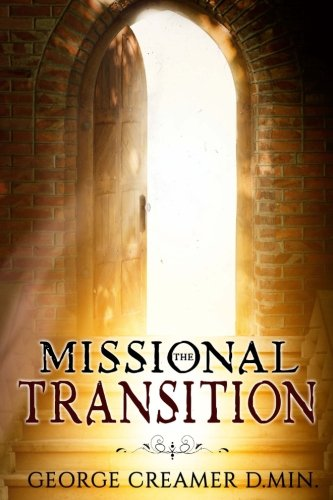 The Missional Transition: Insights into Reaching New Ministry Horizons for Christian Leaders