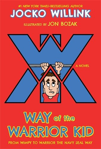 Way of the Warrior Kid : From Wimpy to Warrior the Navy SEAL Way : A Novel