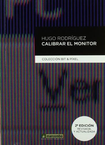 Descargar Libro Calibrar El Monitor: Colección Bit & Pixel Hugo Rodríguez Alonso