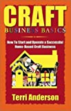 img - for CRAFT BUSINESS BASICS: How to Start and Operate A Successful Home-Based Craft Business by Terri Anderson (2002-11-06) book / textbook / text book