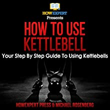 How to Use Kettlebell Audiobook by  HowExpert Press, Michael Rosenberg Narrated by Benjamin McLean