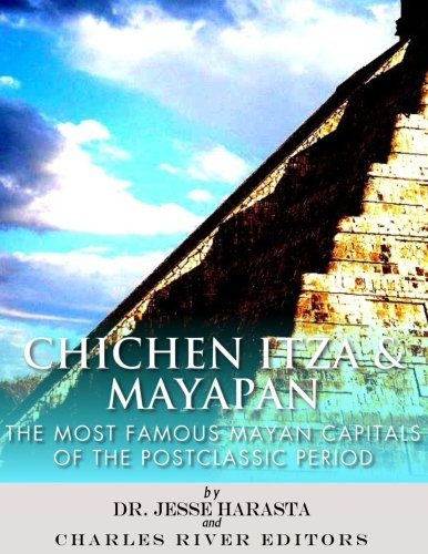 Chichen Itza & Mayapan: The Most Famous Mayan Capitals of the Postclassic Period