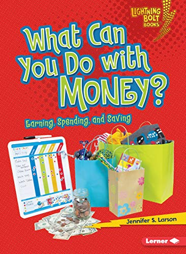 What Can You Do with Money?: Earning, Spending, and Saving (Lightning Bolt Books ® _ Exploring Economics) (Best Bolt Cutters For The Money)