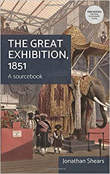 The Great Exhibition, 1851: A Sourcebook (Interventions Rethinking the Nineteenth Century)