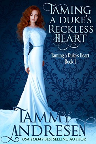Taming A Duke's Reckless Heart: Taming the Duke's Heart (Taming the Heart Book 1)