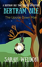 The Upside Down Man (Bertram Bile Time Travel Adventure Series Book 4)