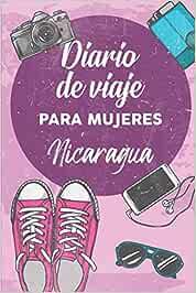 Diario De Viaje Para Mujeres Nicaragua: 6x9 Diario de viaje I Libreta para listas de tareas I Regalo perfecto para tus vacaciones en Nicaragua