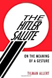img - for The Hitler Salute: On the Meaning of a Gesture by Allert, Tilman Published by Metropolitan Books 1st (first) edition (2008) Hardcover book / textbook / text book