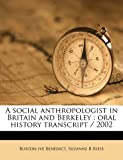 A Social Anthropologist in Britain and Berkeley, Burton Benedict and Suzanne B. Riess, 1176987135
