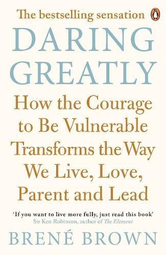 Daring Greatly How the Courage to Be Vulnerable Transforms the Way We Live,  Love, Parent, and Lead: Brown, Brené: 9780670923540: Amazon.com: Books