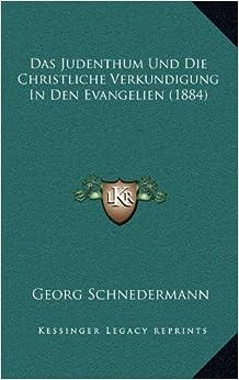 Das Judenthum Und Die Christliche Verkundigung in Den Evangelien (1884)