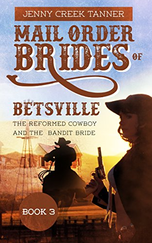 Mail Order Brides of Betsville: The Reformed Cowboy and the Bandit Bride - Book 3 (Clean Christian Western Mail Order Bride Romance)