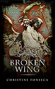 Broken Wing: A Requiem Series Novella (The Requiem Series Book 4) by [Fonseca, Christine]
