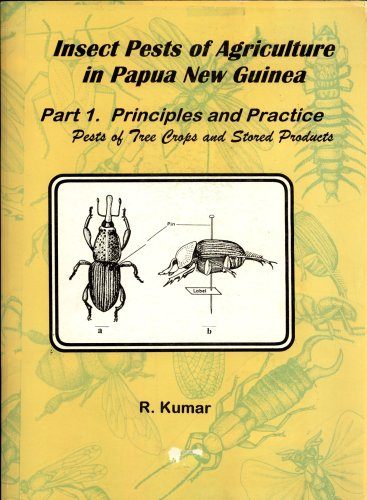 Insect Pests of Agriculture in Papua New Guinea Part 1: Principles and Practice Pests of Tree Crops and Stored ()