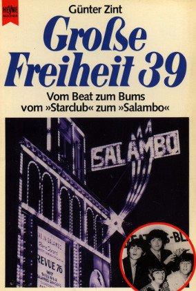 Grosse Freiheit 39: vom Beat zum Bums ; vomStar-Club zumSalambo