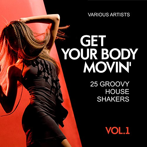 Get your body movin 39 25 groovy house shakers vol 1 by for Groovy house music