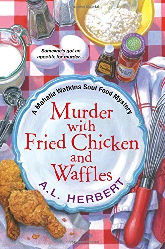 Murder with Fried Chicken and Waffles (Mahalia Watkins Soul Food Mysteries) Paperback - February 24, 2015 (Fried Chicken And Waffles compare prices)