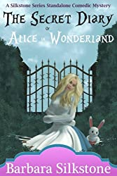 The Secret Diary of Alice in Wonderland: A Silkstone Series Standalone Comedic Mystery