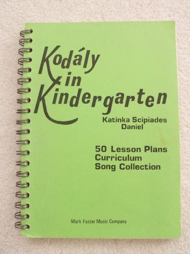 Kodaly in Kindergarten: 50 Lesson Plans, Curriculum, Song Collection