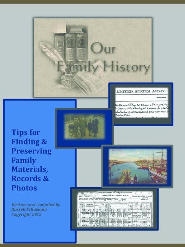 Our Family History: Tips for Finding & Preserving Family Materials, Records & Photos