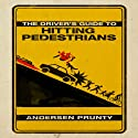 The Driver's Guide to Hitting Pedestrians Audiobook by Andersen Prunty Narrated by Andersen Prunty