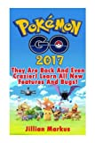 Pokemon Go 2017: They Are Back And Even Crazier! Learn All New Features And Bugs!: Volume 2 (Pokemon Go Guides Collection)