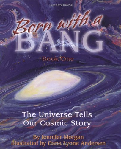 Born With a Bang: The Universe Tells Our Cosmic Story: Book 1 (The Universe Series) PDF