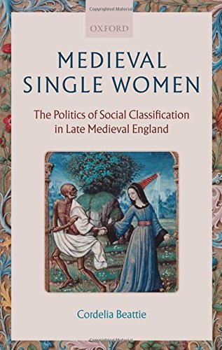 - Medieval Single Women: The Politics of Social Classification in Late Medieval England