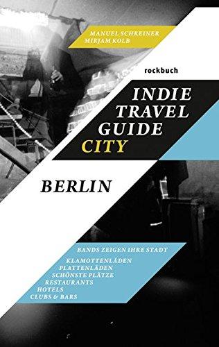 Indie Travel Guide City: Berlin: Bands zeigen ihre Stadt (Rockbuch)