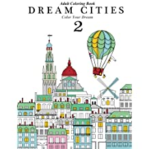 Adult Coloring Book: Dream Cities 2 : Color Your Dream