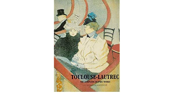 Toulouse-Lautrec The Complete Graphic Works