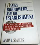 Banks, Borrowers, and the Establishment, Karin Lissakers, 0465006051