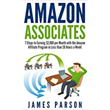 Amazon Associates: 7 Steps to Earning $2,000 per Month through the Amazon Affiliate Program in Less than 20 Hours a Week! (Amazon Associates - Amazon Associates ... for Beginners - Niche Website - Amazon)