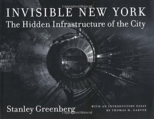 Invisible New York  The Hidden Infrastructure Of The City  The Hidden Infastructure Of The City  Creating The North American Landscape
