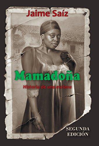 Descargar Libro Mamadona: Historia De Una Esclava Jaime Saiz