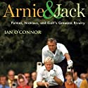 Arnie & Jack: Palmer, Nicklaus, and Golf's Greatest Rivalry Hörbuch von Ian O' Connor Gesprochen von: Alpha Trivette