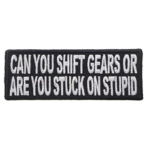 Can You Shift Gears or You Stuck On Stupid Funny Patch - 4x1.5 inch. Embroidered Iron on -