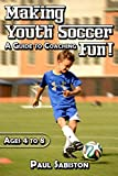 Making Youth Soccer Fun! Ages 4 to 8: A Guide to Coaching