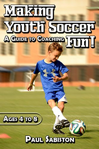 (Making Youth Soccer Fun! Ages 4 to 8: A Guide to Coaching )