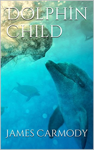 Dolphin child dolphin child trilogy book 2 kindle edition by dolphin child dolphin child trilogy book 2 by carmody james fandeluxe Gallery